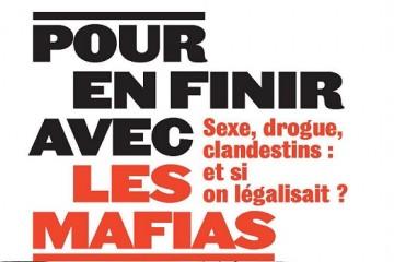 Pour en finir avec les mafias : Sexe, drogue et clandestins : et si on légalisait ?